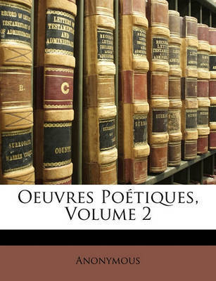 Oeuvres Potiques, Volume 2 by * Anonymous