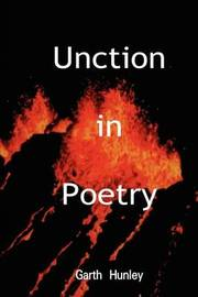 Unction in Poetry by Garth Hunley