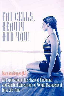 Fat Cells, Beauty and You! by Mary Ann Barnes