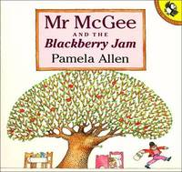 Mr. McGee and the Blackberry Jam by Pamela Allen
