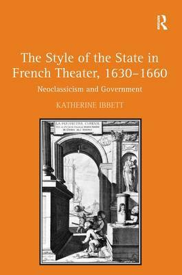 The Style of the State in French Theater, 1630-1660 by Katherine Ibbett image