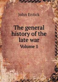 The General History of the Late War Volume 1 by John Entick