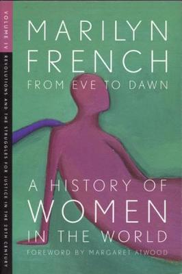 From Eve To Dawn, A History Of Women In The World, Volume Iv by Marilyn French