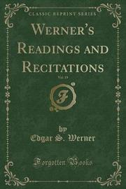 Werner's Readings and Recitations, Vol. 19 (Classic Reprint) by Edgar S. Werner