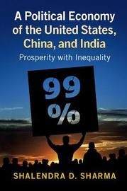 A Political Economy of the United States, China, and India by Shalendra D Sharma