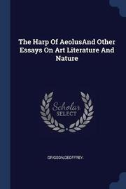 The Harp of Aeolusand Other Essays on Art Literature and Nature by Geoffrey Grigson