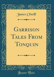 Garrison Tales from Tonquin (Classic Reprint) by James O'Neill image