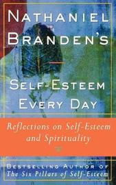 Nathaniel Brandens Self-Esteem Every Day by Nathaniel Branden