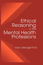 Ethical Reasoning in the Mental Health Professions by Gary George Ford