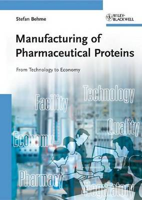 Manufacturing of Pharmaceutical Proteins: From Technology to Economy by Stefan Behme image