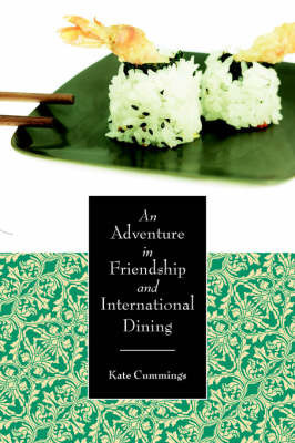 An Adventure in Friendship and International Dining by Kate Cummings