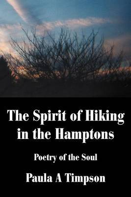 The Spirit of Hiking in the Hamptons: Poetry of the Soul by Paula A. Timpson
