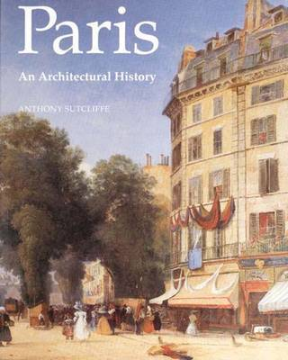 Paris: An Architectural History by Anthony Sutcliffe