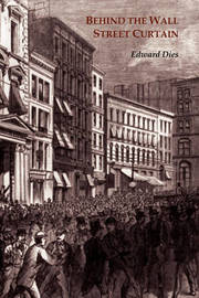 Behind the Wall Street Curtain by Edward Jerome Dies