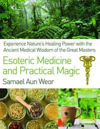 Esoteric Medicine and Practical Magic by Samael Aun Weor