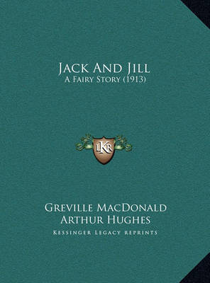 Jack and Jill: A Fairy Story (1913) by Greville MacDonald