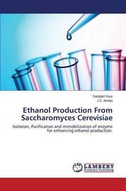 Ethanol Production from Saccharomyces Cerevisiae by Kaur Sarabjot