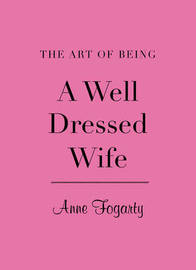 Art of Being a Well Dressed Wife by Anne Fogarty