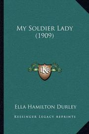 My Soldier Lady (1909) by Ella Hamilton Durley