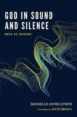 God in Sound and Silence by Danielle Anne Lynch