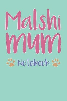 Malshi Mum Composition Notebook of Maltese Shih Tzu Dog Mum Journal by Dahlia C