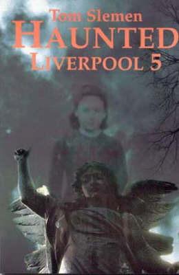 Haunted Liverpool 5: v. 5 by Thomas Slemen image