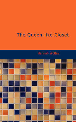 The Queen-Like Closet by Hannah Wolley