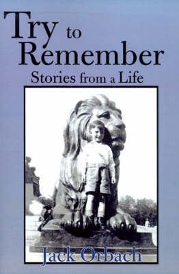 Try to Remember: Stories from a Life by Jack Orbach