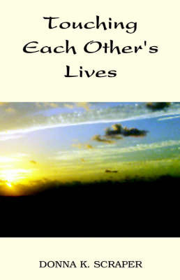 Touching Each Other's Lives by Donna K. Scraper