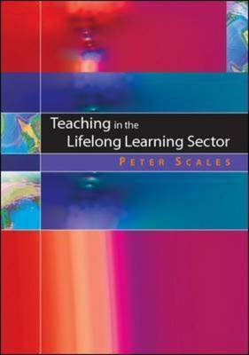 Teaching in the Lifelong Learning Sector: Delivering Success by Peter C Scales, PhD