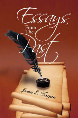 Essays from the Past by James E. Tague
