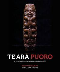 Te Ara Puoro: A Journey into the World of Maori Music by Richard Nunns