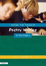 How to Teach Poetry Writing at Key Stage 3 by Pie Corbett