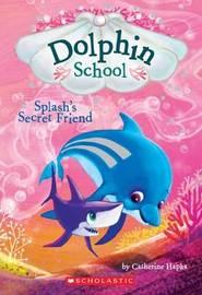 Splash's Secret Friend (Dolphin School #3) by Catherine Hapka