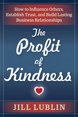 The Profit of Kindness by Jill Lublin