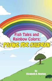 Fish Tales and Rainbow Colors by Elizabeth Newton