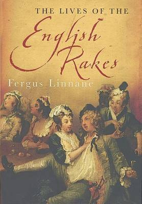 The Lives Of The English Rakes by Fergus Linnane image