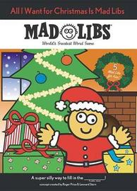 All I Want for Christmas Is Mad Libs by Mad Libs