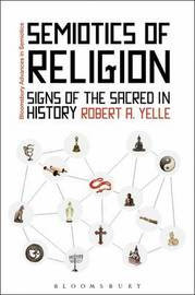 Semiotics of Religion by Robert A Yelle