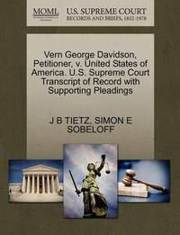 Vern George Davidson, Petitioner, V. United States of America. U.S. Supreme Court Transcript of Record with Supporting Pleadings by J B Tietz