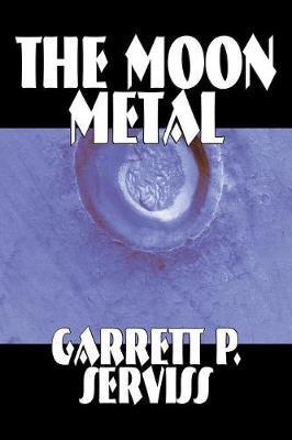 The Moon Metal by Garrett P Serviss