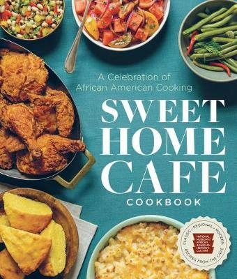 Sweet Home Cafe Cookbook by NMAAHC