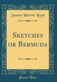 Sketches or Bermuda (Classic Reprint) by Susette Harriet Lloyd image