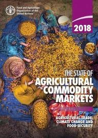 The State of Agricultural Commodity Markets 2018 by Food and Agriculture Organization of the United Nations