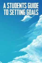 A Students Guide To Setting Goals by Student Life