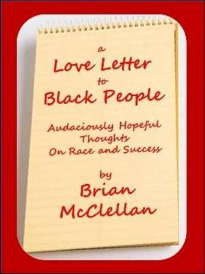 Love Letter to Black People: Audaciously Hopeful Thoughts on Race and Success by Brian McClellan image