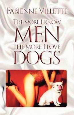 The More I Know Men, the More I Love Dogs by Fabienne Villette image