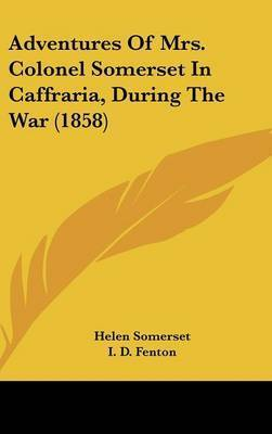 Adventures Of Mrs. Colonel Somerset In Caffraria, During The War (1858) by Helen Somerset