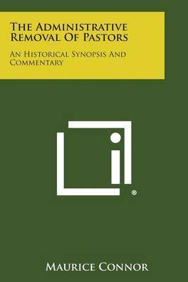The Administrative Removal of Pastors: An Historical Synopsis and Commentary by Maurice Connor