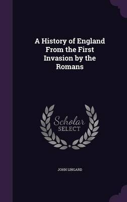 A History of England from the First Invasion by the Romans by John Lingard